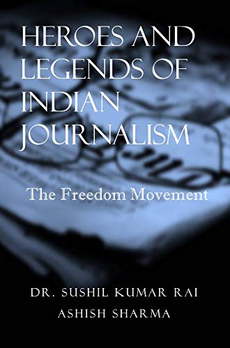 HEROES AND LEGENDS OF INDIAN JOURNALISM The Freedom Movement