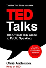 TED Talks: The official TED guide to public speaking: Tips and tricks for giving unforgettable speeches and pr