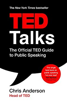 TED Talks: The official TED guide to public speaking: Tips and tricks for giving unforgettable speeches and presentations (English Edition) di [Anderson, Chris]
