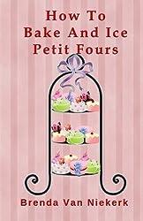 How To Bake And Ice Petit Fours by Brenda Van Niekerk (2014-10-17)