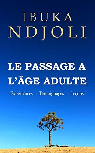 Le Passage à l'âge Adulte: Expériences - Témoignages - Leçons par Ibuka Ndjoli
