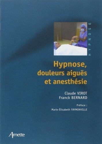 Hypnose, douleurs aiguës et anesthésie de Claude Virot (10 juin 2010) Broché