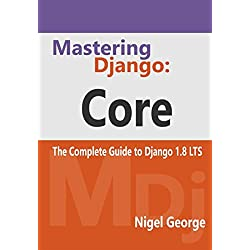 Mastering Django: Core: The Complete Guide to Django 1.8 LTS