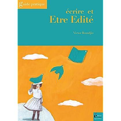 Ecrire et être édité: Guide pratique