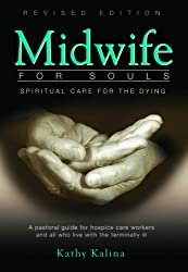 Midwife for Souls: Spiritual Care for the Dying: A Pastoral Guide for Hospice Care Workers and All Who Live with the Terminally Ill