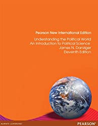 Understanding the Political World: Pearson New International Edition: A Comparative Introduction to Political Science