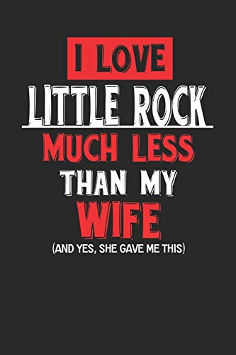 I Love Little Rock Much Less Than My Wife (And yes, she gave me this): Little Rock Notebook | Little Rock Vacation Journal | Wife and Husband I ... I Logbook | 110 Journal Paper Pages | 6 x 9