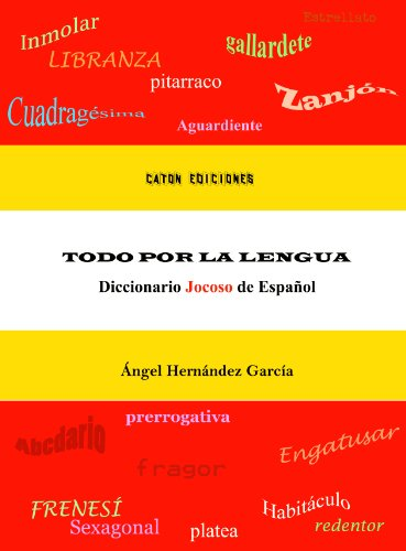 Todo por la lengua. Diccionario jocoso de español. por Angel Hernández García