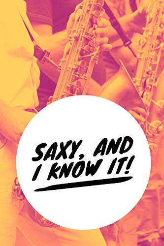Saxy And I Know It: Saxophone Journal for Sax Players