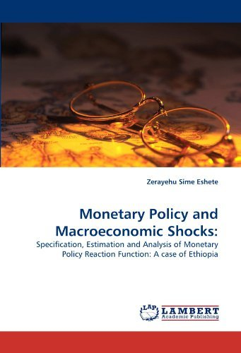 Monetary Policy and Macroeconomic Shocks:: Specification, Estimation and Analysis of Monetary Policy Reaction Function: A case of Ethiopia by Zerayehu Sime Eshete (2011-02-04) par Zerayehu Sime Eshete