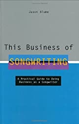 This Business of Songwriting by Jason Blume (2006-05-01)