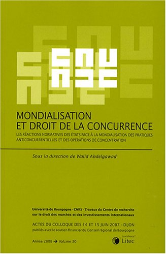 Mondialisation et droit de la concurrence: Les réactions normatives des états face à la mondialisation des pratiques anticoncurrentielles et des opérations de concentration