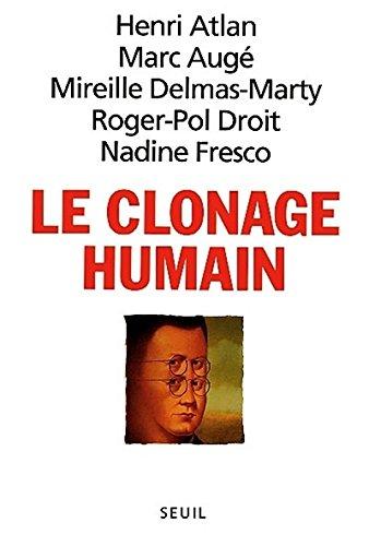 Le clonage humain par Henri Atlan, Marc Augé, Mireille Delmas-Marty, Roger-Pol Droit, Nadine Fresco