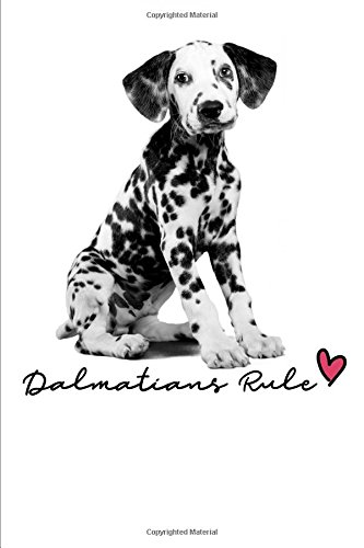 Dalmatians  Rule.: Notebook & Blank Lined Journal Featuring a cute Dalmatian puppy:  for girls, kids, students and back to School. Perfect Gift under ... (Composition Book, 100 Pages, 6x9 inches) -