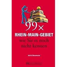 99 x Rhein-Main-Gebiet wie Sie es noch nicht kennen. Ein Rhein-Main Reiseführer mit den besten Geheimtipps und Insider-Informationen für einen Urlaub abseits ... Gebiet (99 x wie Sie es noch nicht kennen)