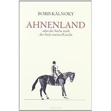 Ahnenland: oder Die Suche nach der Seele meiner Familie