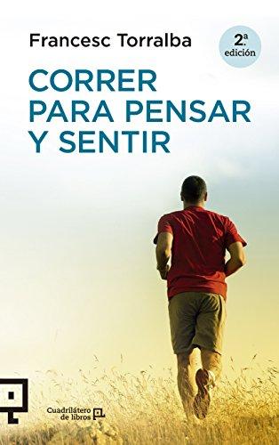 Correr Para Pensar Y Sentir (Cuadrilátero de libros - Práctico) por Francesc Torralba