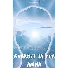 GUARISCI LA TUA ANIMA (Italian Edition)