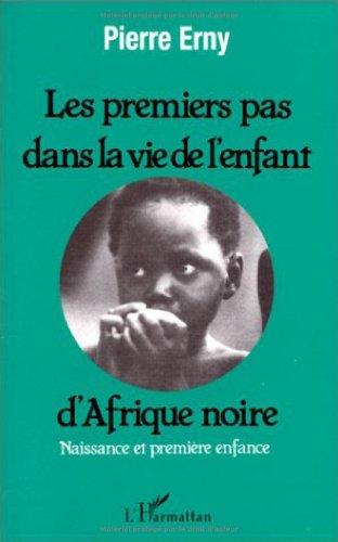 Les premiers pas dans la vie de l'enfant d'Afrique noire : naissance et première enfance