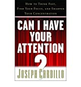 [(Can I Have Your Attention?: How to Think Fast, Find Your Focus, and Sharpen Your Concentration)] [Author: Joseph Cardillo] published on (September, 2009)