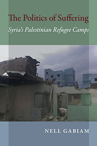 The Politics of Suffering: Syria's Palestinian Refugee Camps (Public Cultures of the Middle East and North Africa)
