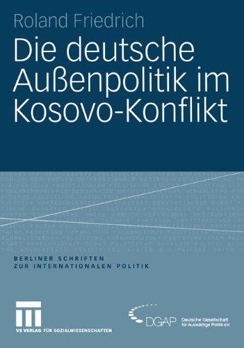 Die deutsche Außenpolitik im Kosovo-Konflikt (Berliner Schriften zur Internationalen Politik)