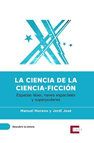 La ciencia de la ciencia-ficción: Espadas láser, naves espaciales y superpoderes (Descubrir la ciencia nº 4) por Manuel Moreno Lupiáñez