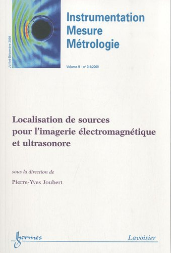 Instrumentation-Mesure-Métrologie, Volume 9 N° 3-4, Juillet-décembre 2009 : Localisation de sources pour l'imagerie électromagnétique et ultrasonore par Pierre-Yves Joubert