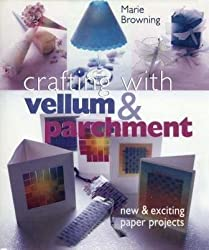 Crafting With Vellum & Parchment: New & Exciting Paper Projects