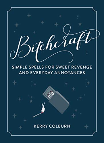 Bitchcraft: Simple Spells for Sweet Revenge and Everyday Annoyances (English Edition)