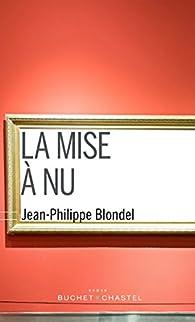 La mise à nu par Jean-Philippe Blondel