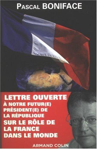 Lettre ouverte à notre futur(e) président(e) de la République sur le rôle de la France dans le monde par Pascal Boniface