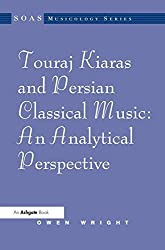 Touraj Kiaras and Persian Classical Music: An Analytical Perspective (Soas Musicology Series) by Owen Wright (2009-08-28)