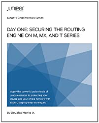 Day One: Securing the Routing Engine on the M, MX, and T Series (Junos Fundamentals Series Book 5) (English Edition)