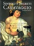 Caravaggio. Simboli e segreti (Varia illustrati) di Zuffi, Stefano (2010) Tapa dura