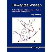Bewegtes Wissen: Laban/Bartenieff-Bewegungsstudien verstehen und erleben