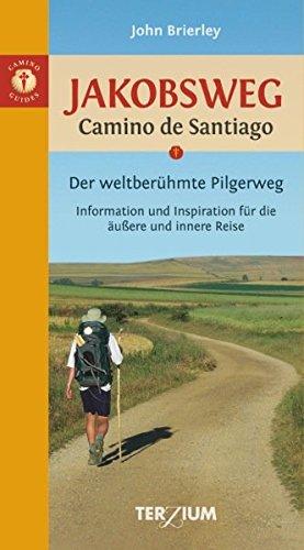 Jakobsweg - Camino de Santiago: Der weltberühmte Pilgerweg. Information und Inspiration für die äußere und innere Reise
