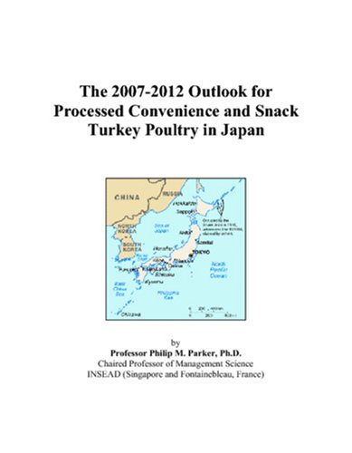 The 2007-2012 Outlook for Processed Convenience and Snack Turkey Poultry in Japan