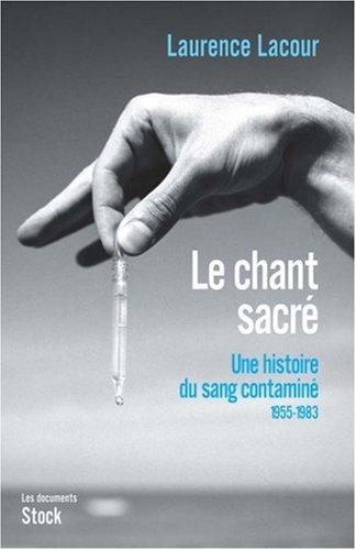 Le chant sacré Une histoire du sang contaminé : Tome 1, 1955-1983 par Laurence Lacour