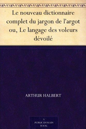 Couverture du livre Le nouveau dictionnaire complet du jargon de l'argot ou, Le langage des voleurs dévoilé