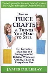 How to Price Crafts and Things You Make to Sell by James Dillehay (2012-08-23)