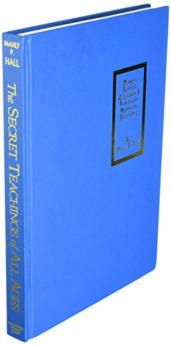 The Secret Teachings of All Ages: An Encylopedic Outline of Masonic, Hermetic, Qabbalistic, and Rosicrucian Symbolical Philosophy