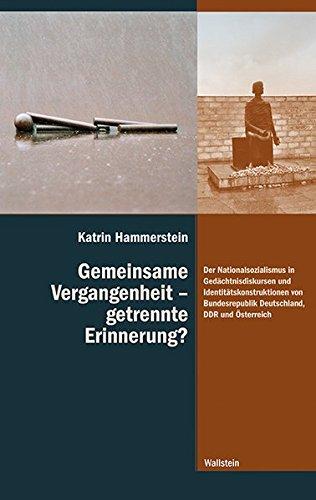 Gemeinsame Vergangenheit – getrennte Erinnerung?: Der Nationalsozialismus in Gedächtnisdiskursen und Identitätskonstruktionen von Bundesrepublik ... ihre Überwindung im 20. und 21. Jahrhundert)