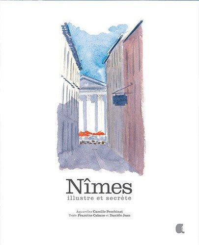 Nîmes illustre et secrète par Camille Penchinat