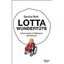 Lotta Wundertüte: Unser Leben mit Bobbycar und Rollstuhl (German Edition)
