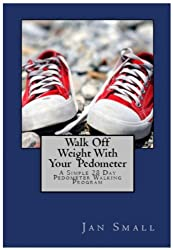 Walk Off Weight With Your Pedometer - A Simple 28 Day Pedometer Walking Program