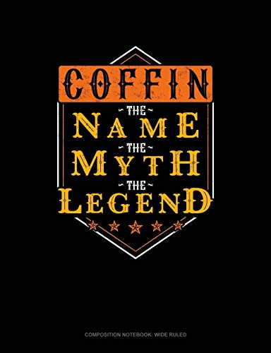 Coffin the Name the Myth the Legend: Composition Notebook: Wide Ruled