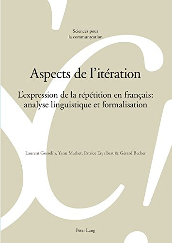Aspects de l'iteration: L'expression de la repetition en francais: analyses linguistique et formalisation