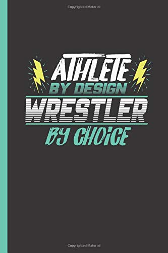Athlete By Design Wrestler By Choice: Notebook & Journal Or Diary For Wrestling Sports Men & Women - Take Your Notes Or Gift It, College Ruled Paper (120 Pages, 6x9