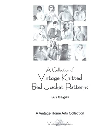 A Collection of Vintage Knitted Bed Jacket Patterns: 30 Designs